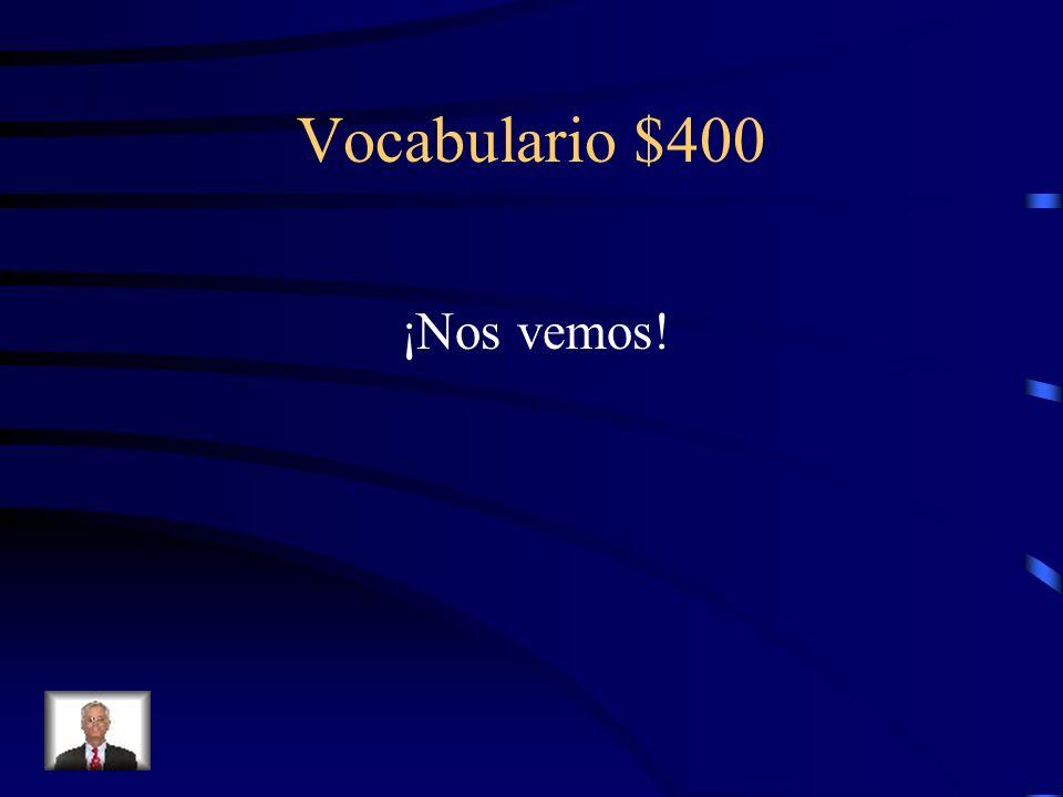 Vocabulario $400 ¡Nos vemos!