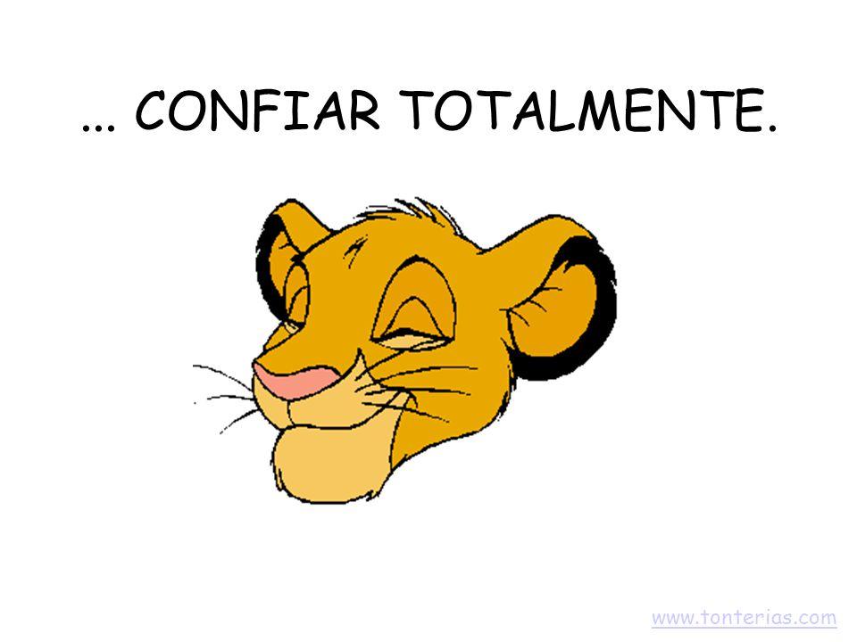 ... CONFIAR TOTALMENTE. www.tonterias.com