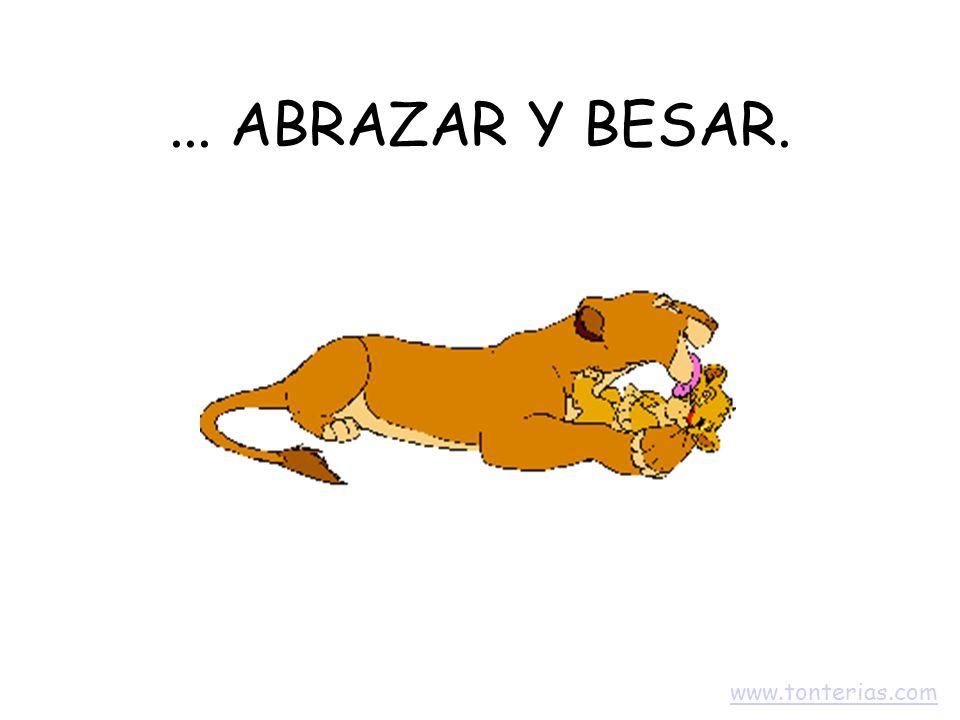... ABRAZAR Y BESAR. www.tonterias.com