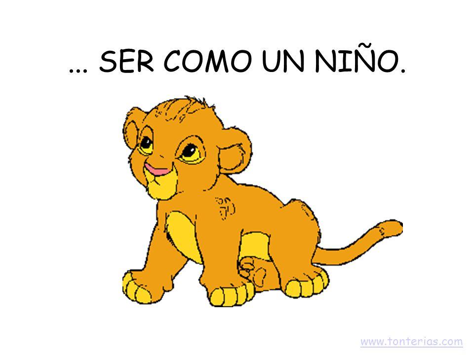 ... SER COMO UN NIÑO. www.tonterias.com
