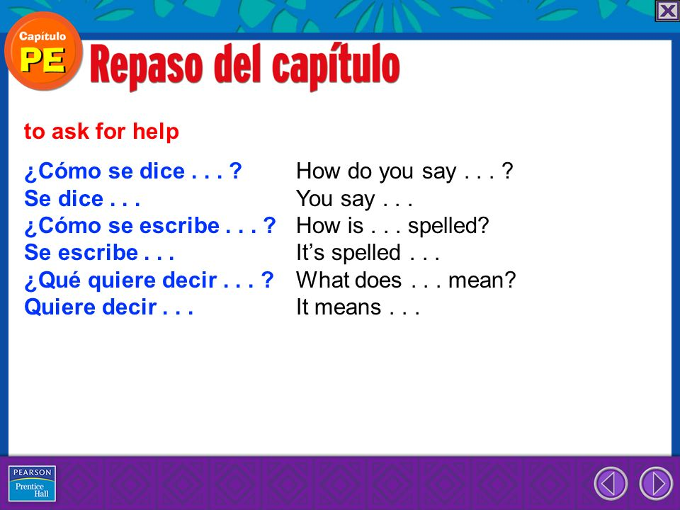 to ask for help ¿Cómo se dice . . . How do you say . . . Se dice . . . You say . . . ¿Cómo se escribe . . . How is . . . spelled