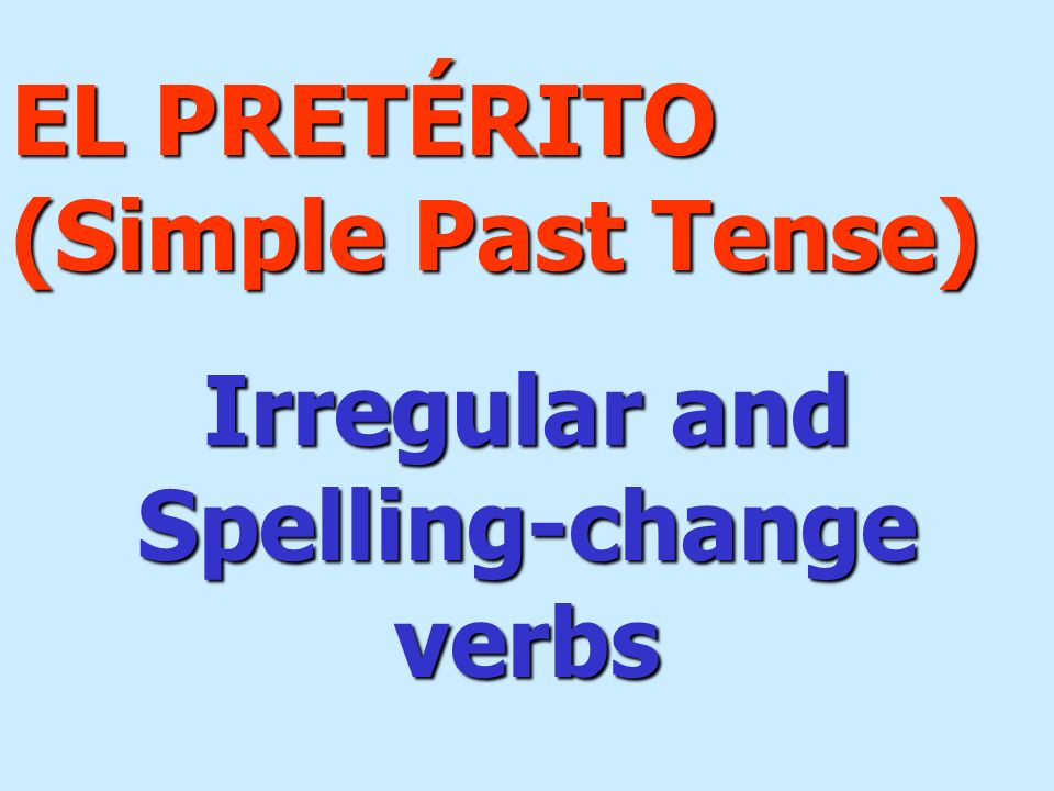 Irregular and Spelling-change verbs