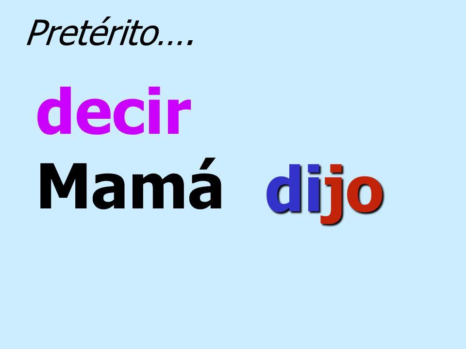 Pretérito…. decir Mamá dijo