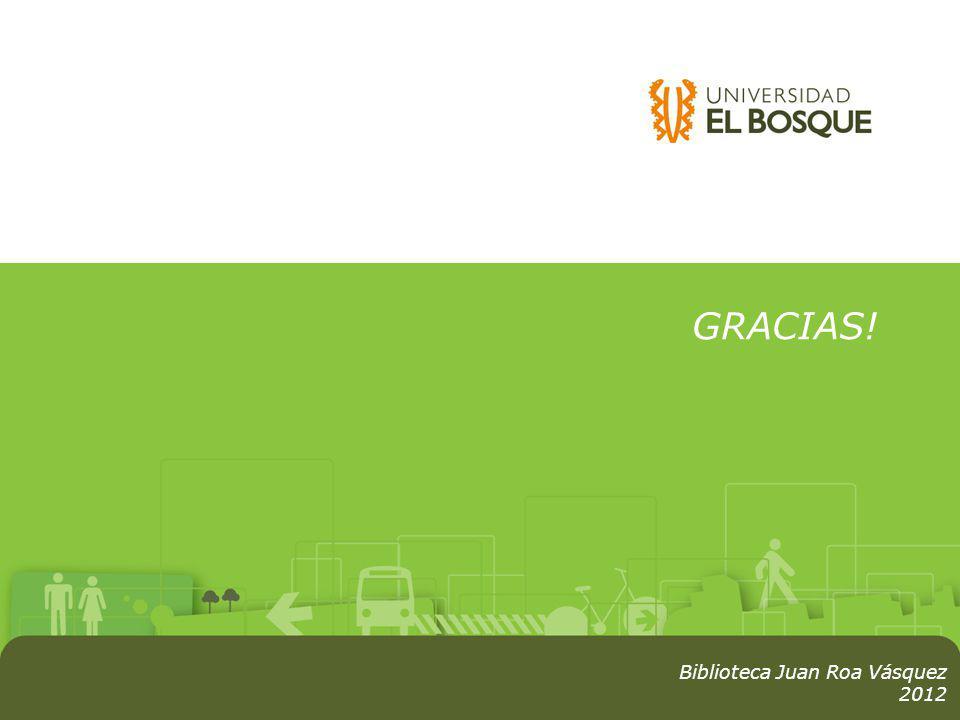 GRACIAS! Biblioteca Juan Roa Vásquez 2012