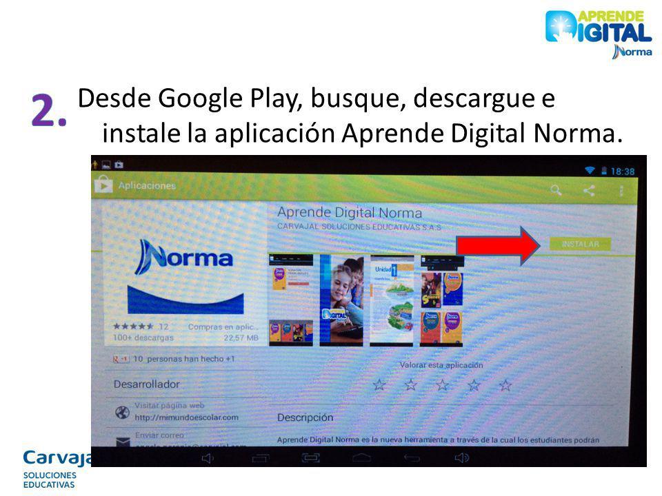 2. Desde Google Play, busque, descargue e instale la aplicación Aprende Digital Norma.
