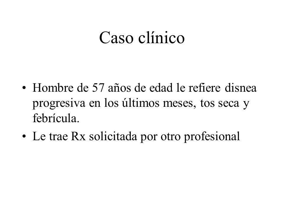 Caso clínicoHombre de 57 años de edad le refiere disnea progresiva en los últimos meses, tos seca y febrícula.