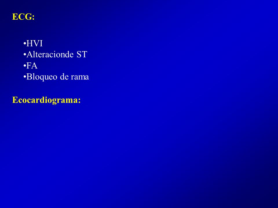 ECG: HVI Alteracionde ST FA Bloqueo de rama Ecocardiograma: