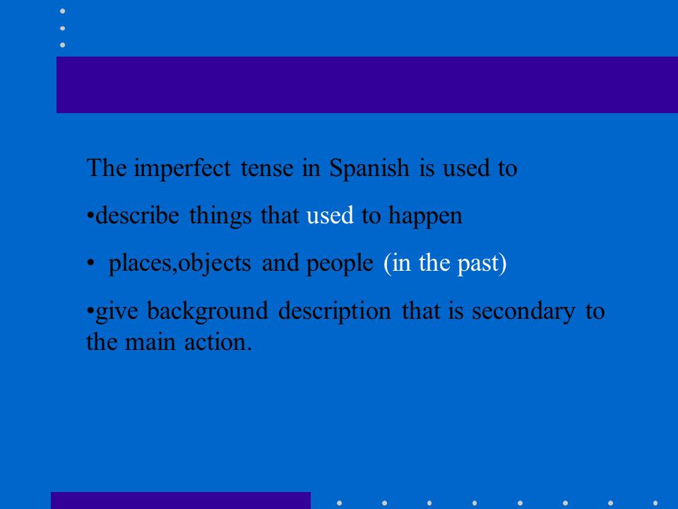 The imperfect tense in Spanish is used to