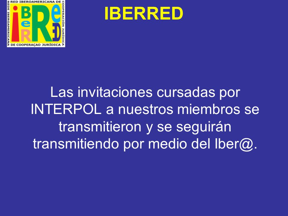 IBERRED Las invitaciones cursadas por INTERPOL a nuestros miembros se transmitieron y se seguirán transmitiendo por medio del Iber@.
