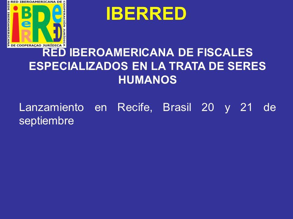 IBERRED RED IBEROAMERICANA DE FISCALES ESPECIALIZADOS EN LA TRATA DE SERES HUMANOS.