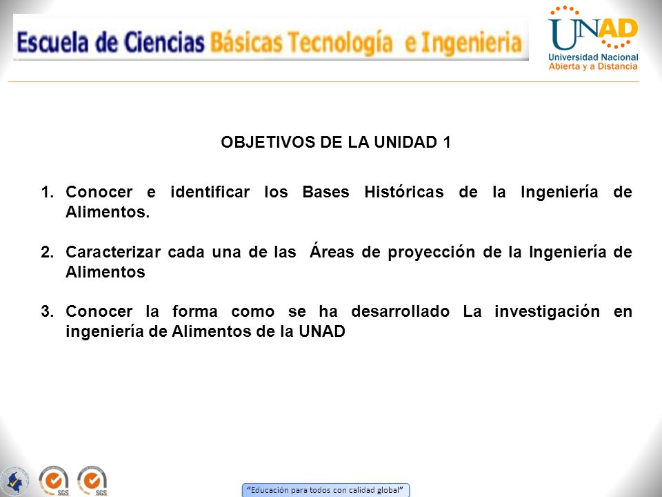 OBJETIVOS DE LA UNIDAD 1 Conocer e identificar los Bases Históricas de la Ingeniería de Alimentos.