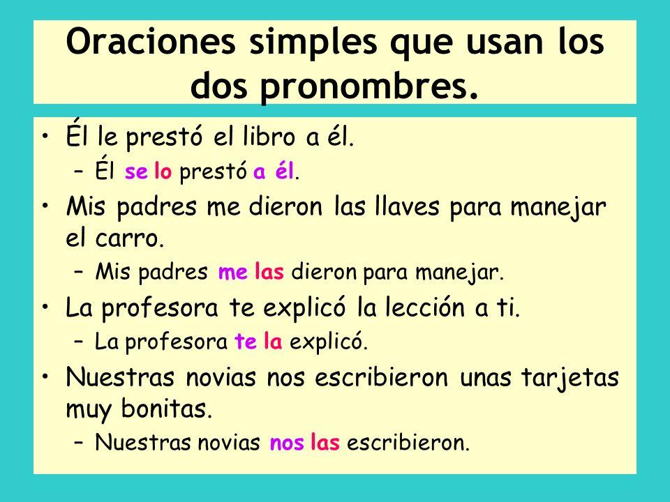 Oraciones simples que usan los dos pronombres.