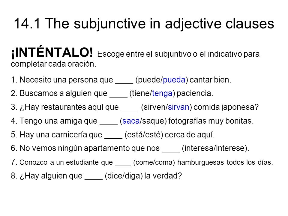 ¡INTÉNTALO! Escoge entre el subjuntivo o el indicativo para completar cada oración.