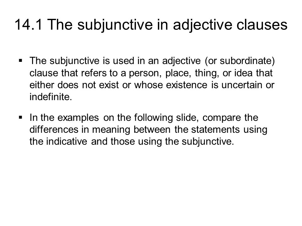 The subjunctive is used in an adjective (or subordinate) clause that refers to a person, place, thing, or idea that either does not exist or whose existence is uncertain or indefinite.
