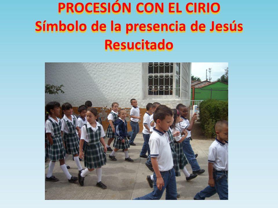 PROCESIÓN CON EL CIRIO Símbolo de la presencia de Jesús Resucitado