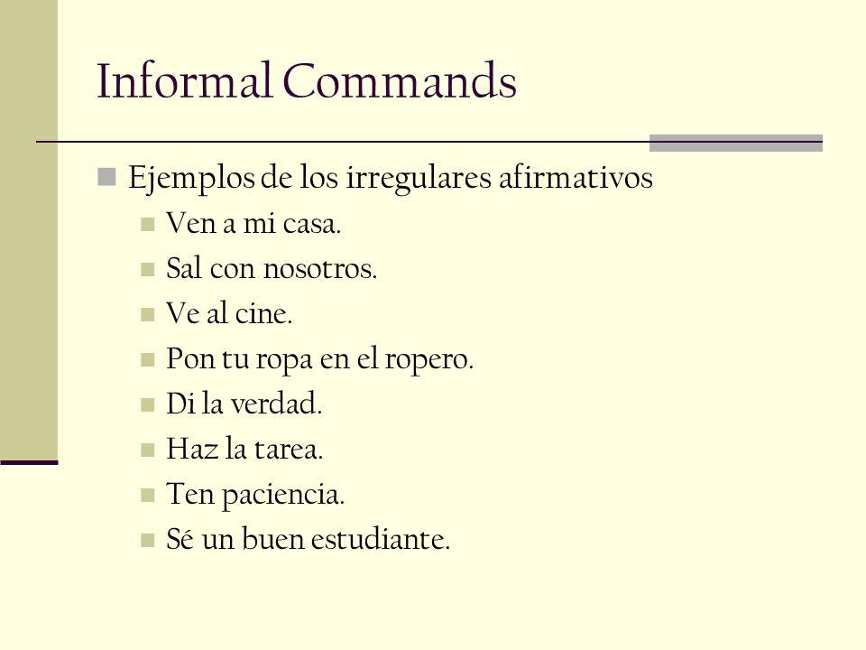 Informal Commands Ejemplos de los irregulares afirmativos