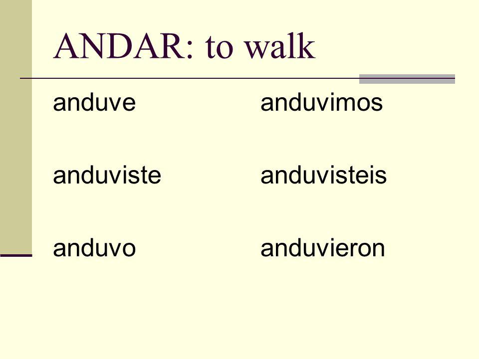 ANDAR: to walk anduve anduviste anduvo anduvimos anduvisteis