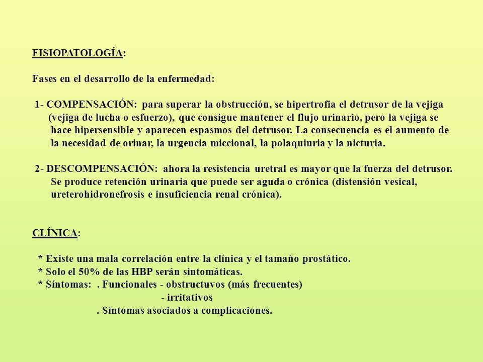 FISIOPATOLOGÍA: Fases en el desarrollo de la enfermedad: 1- COMPENSACIÓN: para superar la obstrucción, se hipertrofia el detrusor de la vejiga.