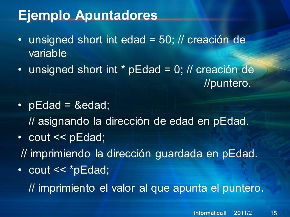 Ejemplo Apuntadores unsigned short int edad = 50; // creación de variable. unsigned short int * pEdad = 0; // creación de //puntero.