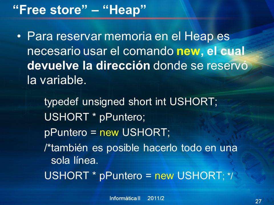 Free store – Heap Para reservar memoria en el Heap es necesario usar el comando new, el cual devuelve la dirección donde se reservó la variable.