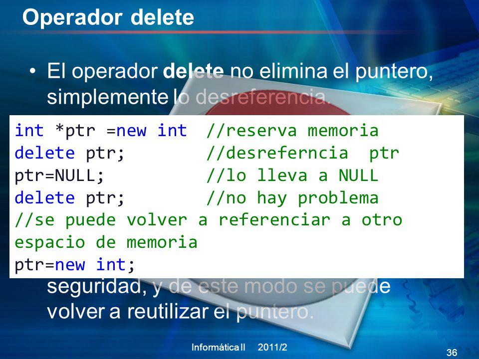 Operador delete El operador delete no elimina el puntero, simplemente lo desreferencia.