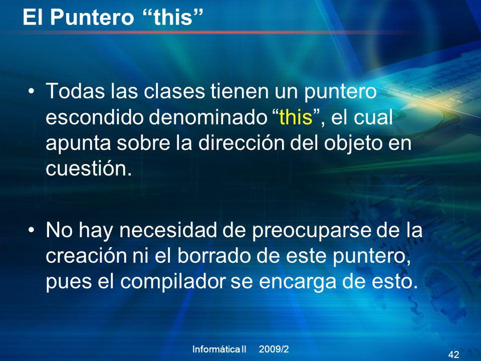 El Puntero this Todas las clases tienen un puntero escondido denominado this , el cual apunta sobre la dirección del objeto en cuestión.