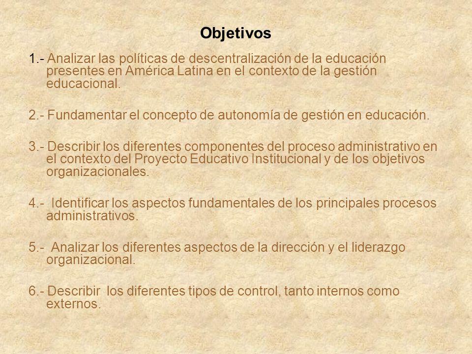 Objetivos 1.- Analizar las políticas de descentralización de la educación presentes en América Latina en el contexto de la gestión educacional.
