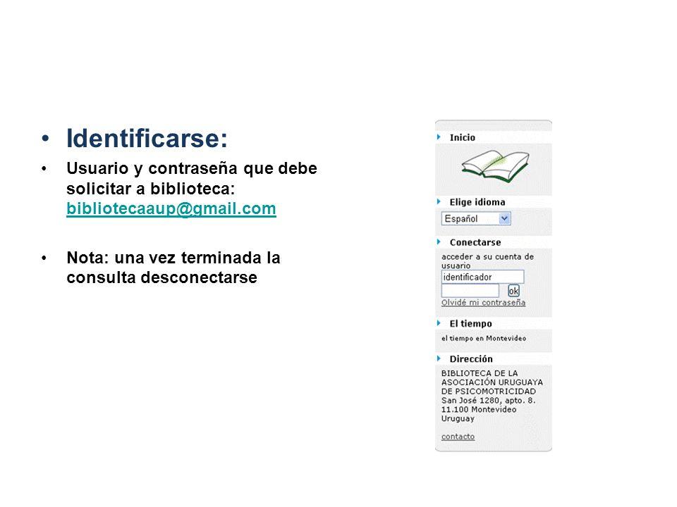 Identificarse: Usuario y contraseña que debe solicitar a biblioteca: bibliotecaaup@gmail.com.
