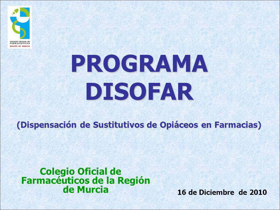 PROGRAMA DISOFAR. (Dispensación de Sustitutivos de Opiáceos en Farmacias) Colegio Oficial de Farmacéuticos de la Región de Murcia.