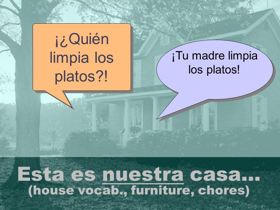 Esta es nuestra casa… (house vocab., furniture, chores)