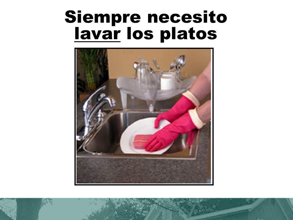 Siempre necesito lavar los platos