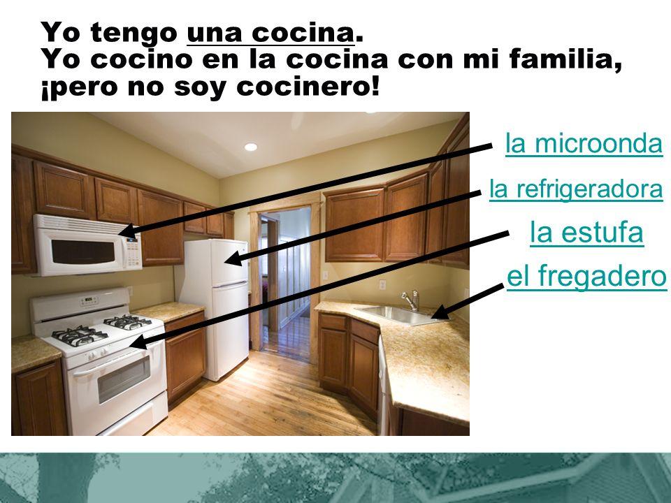 Yo tengo una cocina. Yo cocino en la cocina con mi familia, ¡pero no soy cocinero!