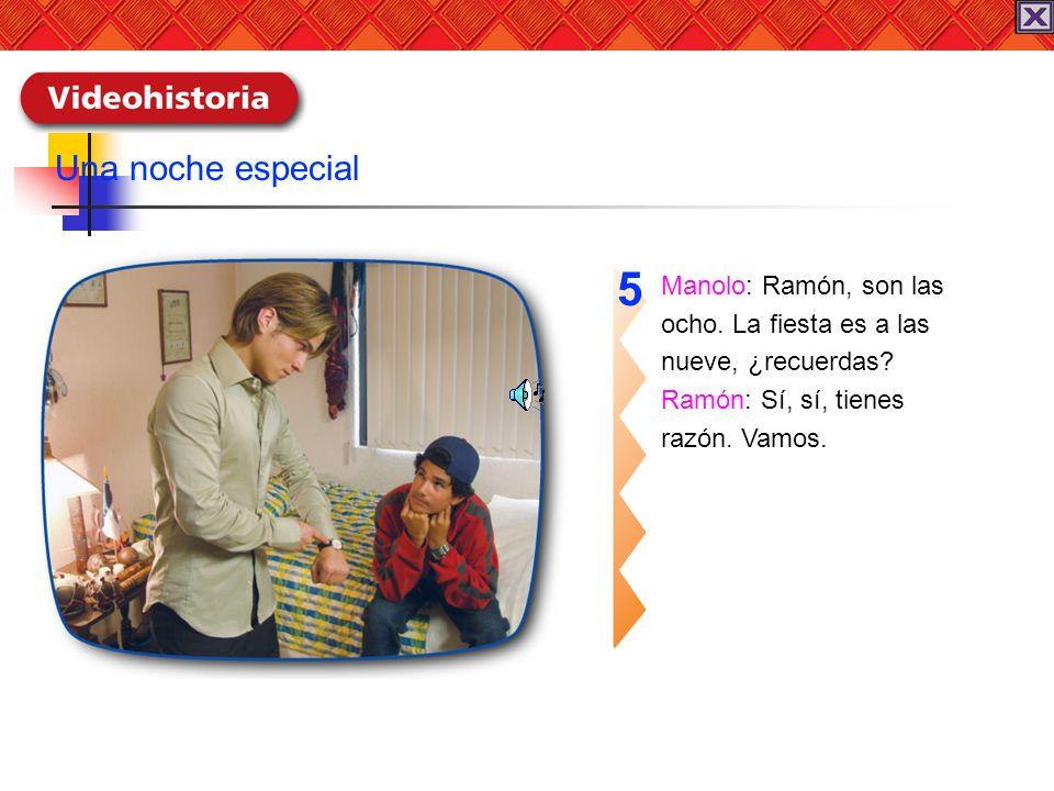 5 Una noche especial Manolo: Ramón, son las ocho. La fiesta es a las