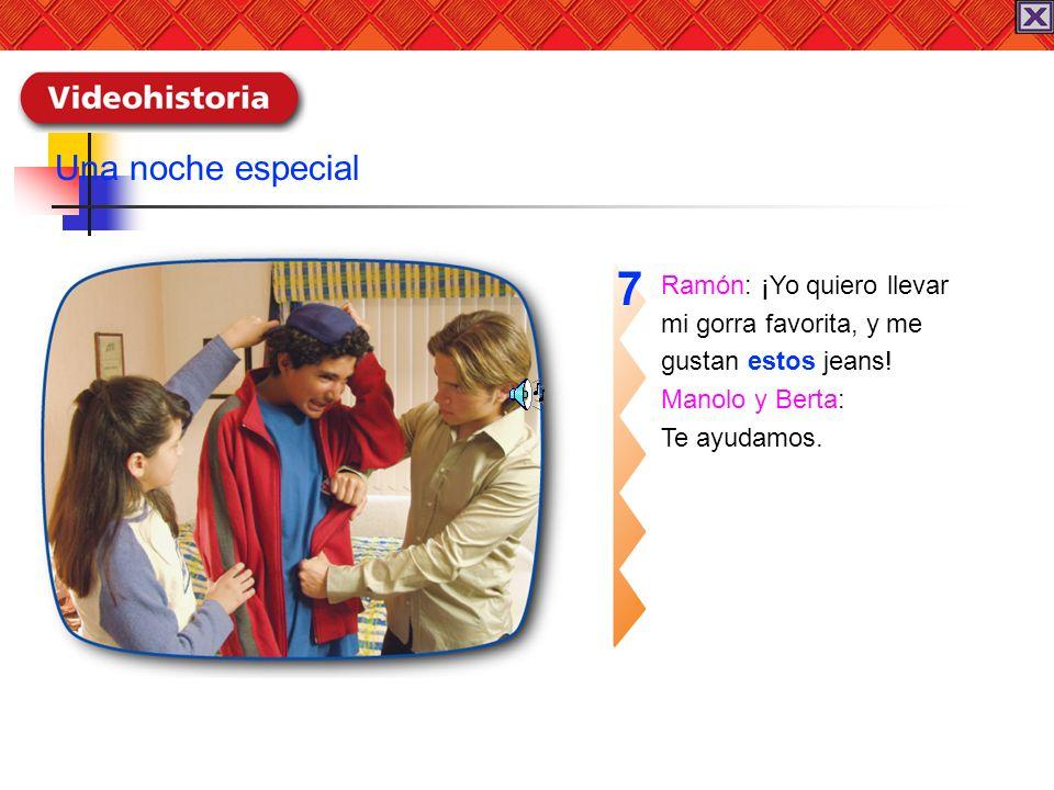 7 Una noche especial Ramón: ¡Yo quiero llevar mi gorra favorita, y me
