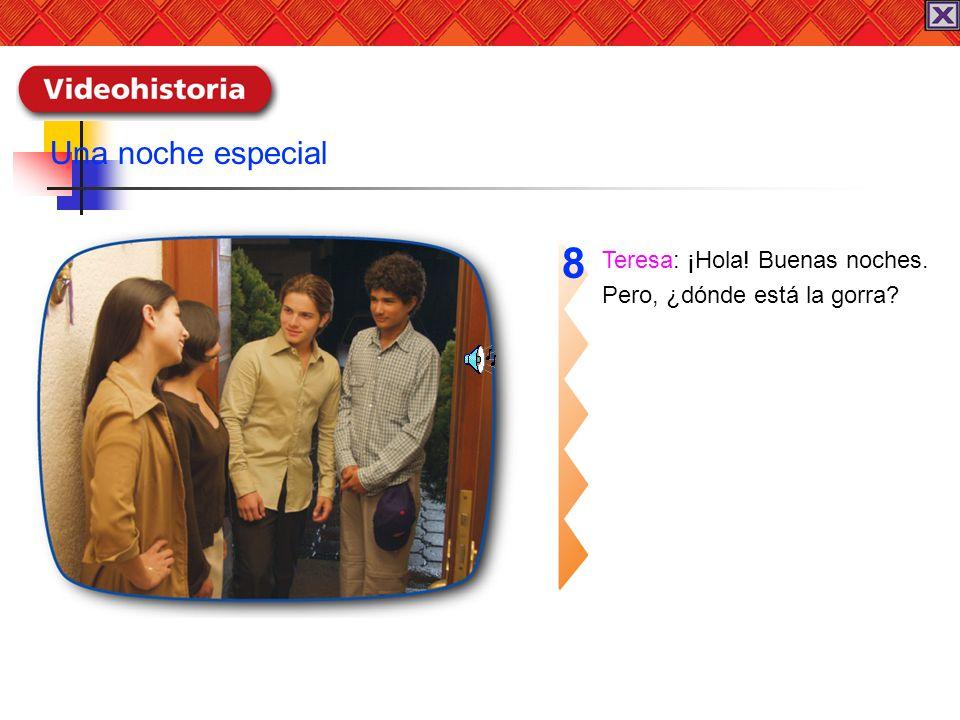 8 Una noche especial Teresa: ¡Hola! Buenas noches.