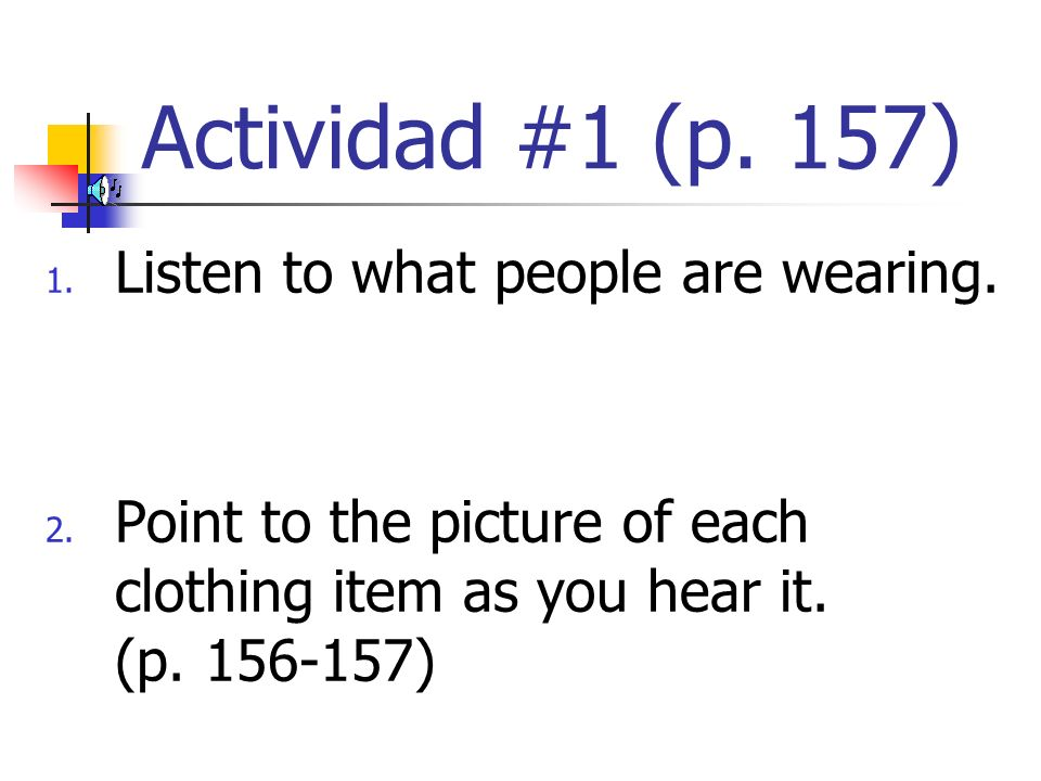 Actividad #1 (p. 157) Listen to what people are wearing.