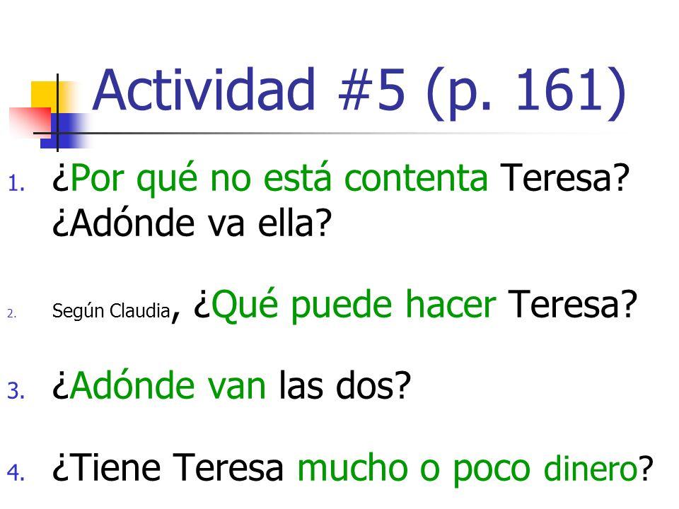 Actividad #5 (p. 161) ¿Por qué no está contenta Teresa ¿Adónde va ella Según Claudia, ¿Qué puede hacer Teresa