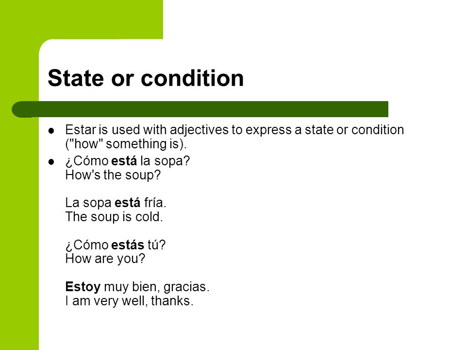 State or condition Estar is used with adjectives to express a state or condition ( how something is).