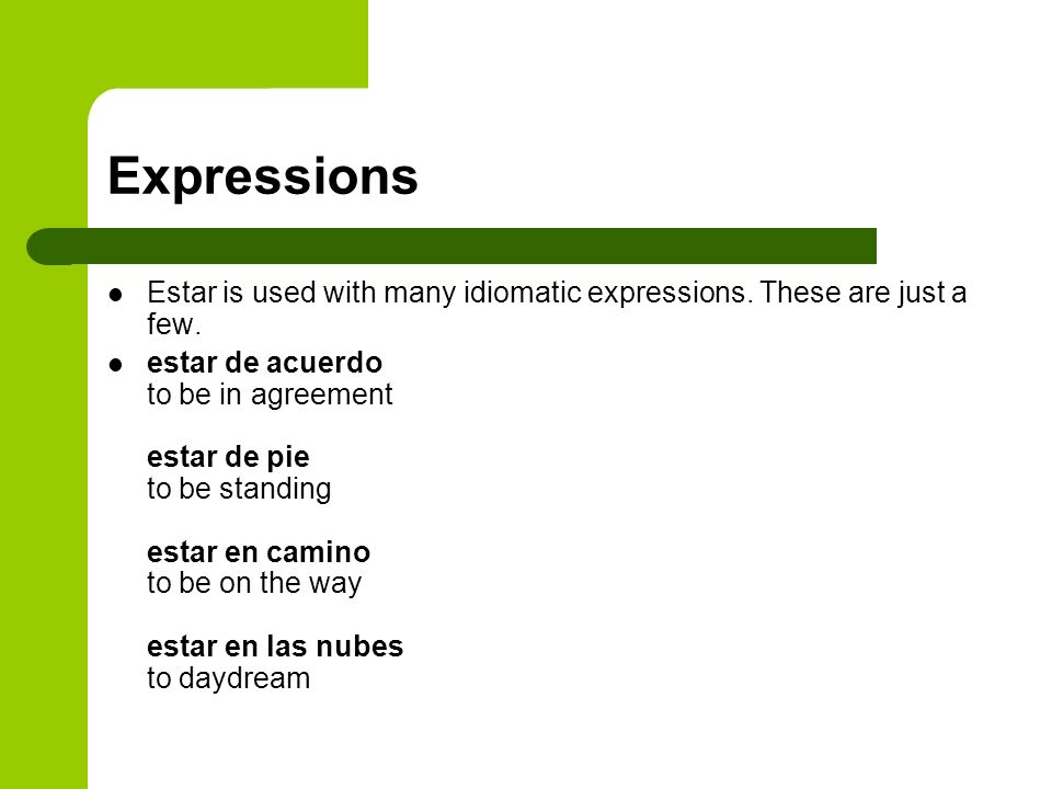 Expressions Estar is used with many idiomatic expressions. These are just a few.