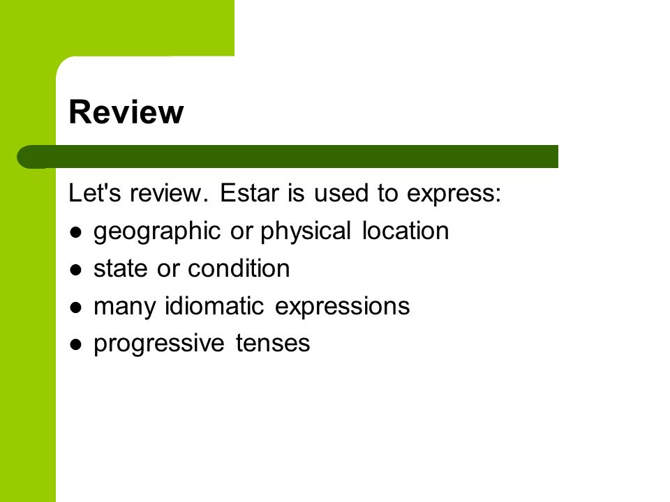 Review Let s review. Estar is used to express: