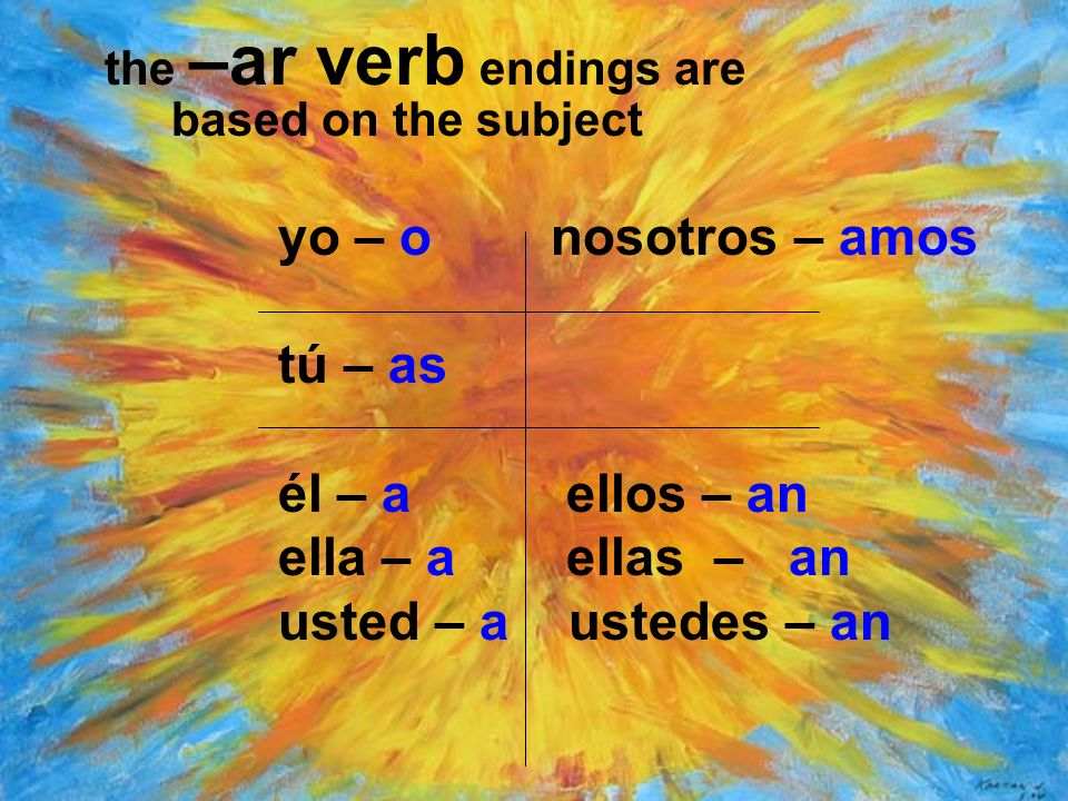 the –ar verb endings are based on the subject