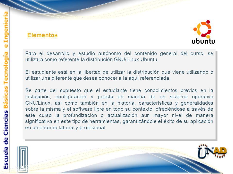 Elementos Para el desarrollo y estudio autónomo del contenido general del curso, se utilizará como referente la distribución GNU/Linux Ubuntu.