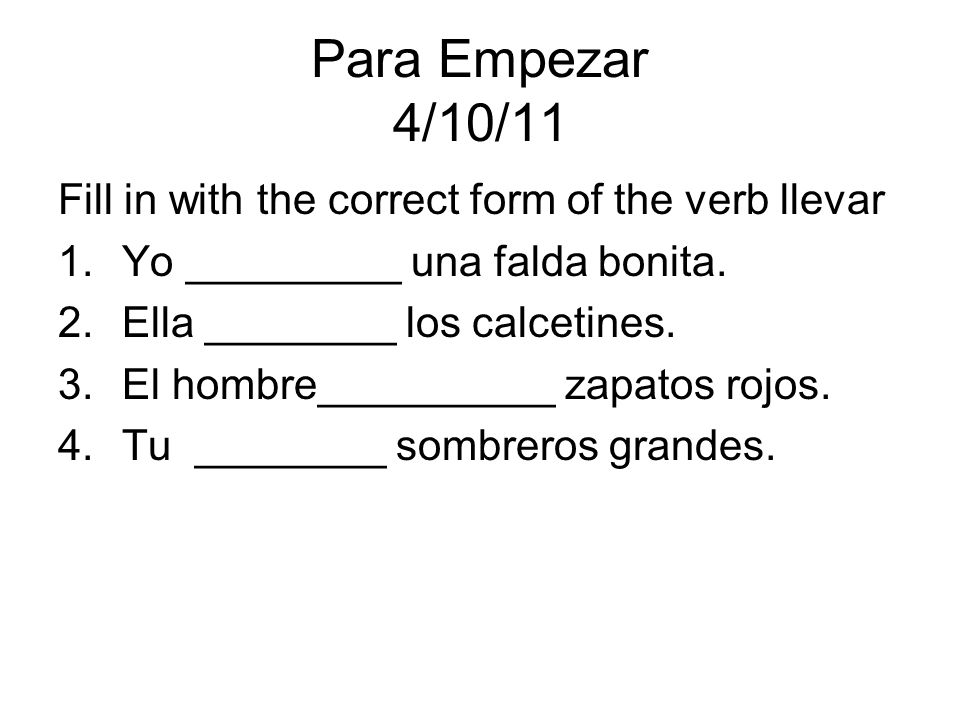 Para Empezar 4/10/11 Fill in with the correct form of the verb llevar