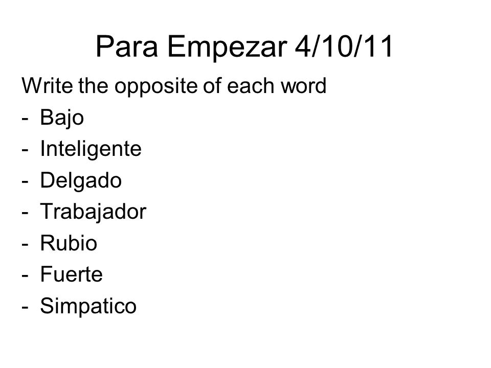 Para Empezar 4/10/11 Write the opposite of each word Bajo Inteligente