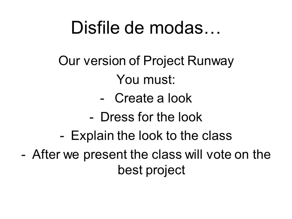 Disfile de modas… Our version of Project Runway You must: