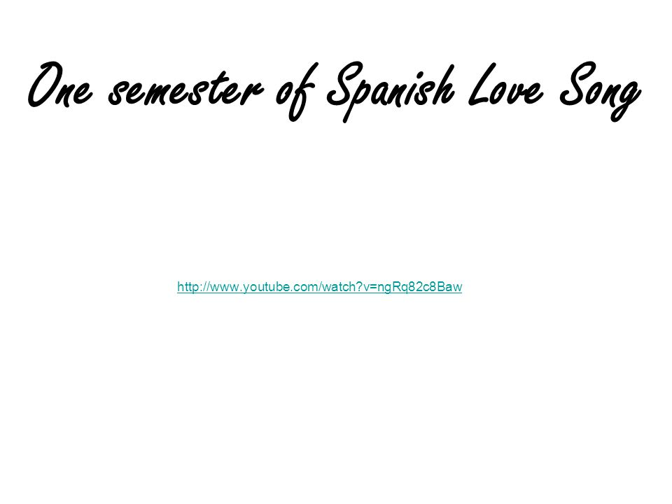 One semester of Spanish Love Song