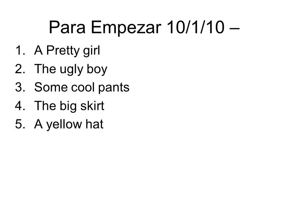 Para Empezar 10/1/10 – A Pretty girl The ugly boy Some cool pants