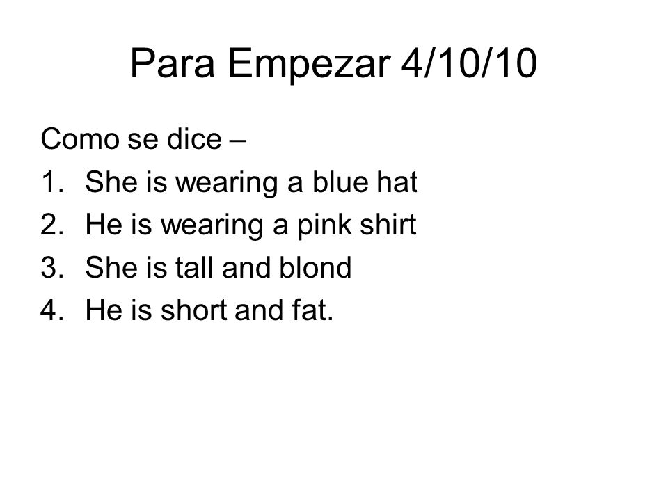 Para Empezar 4/10/10 Como se dice – She is wearing a blue hat