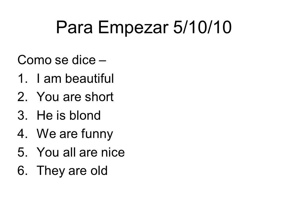 Para Empezar 5/10/10 Como se dice – I am beautiful You are short