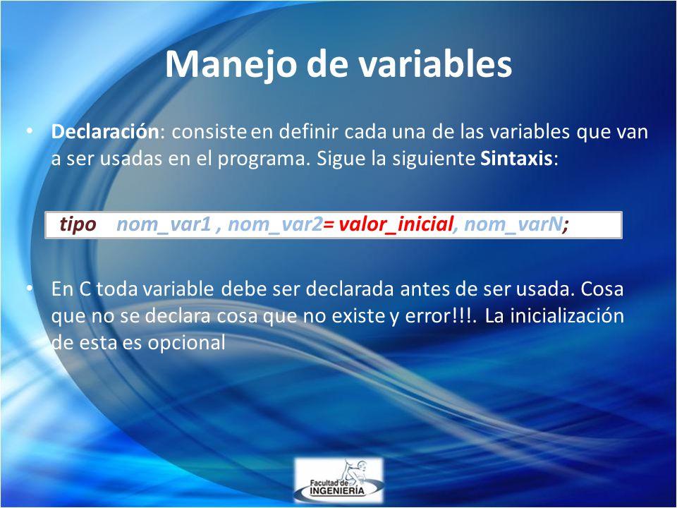 Manejo de variables Declaración: consiste en definir cada una de las variables que van a ser usadas en el programa. Sigue la siguiente Sintaxis: